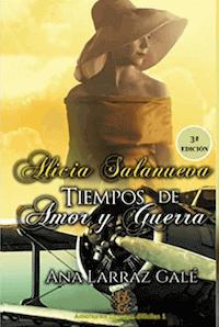 Alicia Salanueva. Tiempos de Amor y Guerra